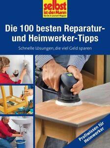 Die 100 besten Reparatur- und Heimwerker-Tipps - selbst ist der Mann, neu&ovp