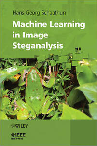 Machine Learning in Image Steganalysis, Hans Georg Schaathun