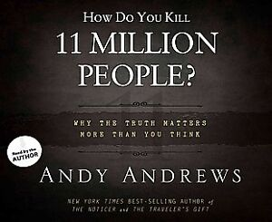 How-Do-You-Kill-11-Million-People-Why-the-Truth-Matters-More-Than-You-Think-by-Andy-Andrews-2012