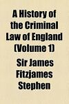 A History of the Criminal Law of England, James Fitzjames Stephen, 0217340237