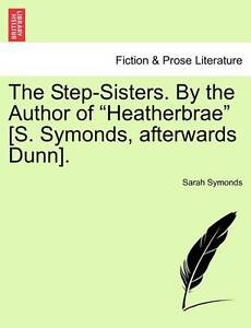 "The Step-Sisters. by the Author of ""Heatherbrae"" [S. Symonds, Afterwards Dunn]."