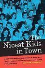 The Nicest Kids in Town: American Bandstand, Rock 'n' Roll, and the Struggle for Civil Rights in 1950s Philadelphia by Matthew F. Delmont (2012, Paperback)