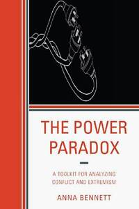 The Power Paradox: A Toolkit for Analyzing Conflict and Extremism by Anna...