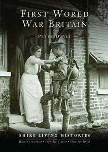 First World War Britain Shire Living Histories Peter Doyle  Paperback Book - <span itemprop=availableAtOrFrom>Leicester, United Kingdom</span> - Returns accepted Most purchases from business sellers are protected by the Consumer Contract Regulations 2013 which give you the right to cancel the purchase within 14 days after the da - Leicester, United Kingdom