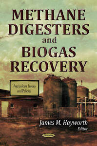 Methane Digesters and Biogas Recovery (Agriculture Issues and Policies) by Jame