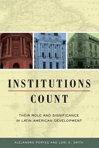 Institutions Count – Their Role and Significance in Latin American Develop