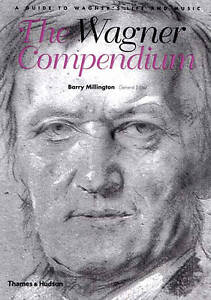THE WAGNER COMPENDIUM: A GUIDE TO WAGNER'S LIFE AND MUSIC., Millington, Barry (e