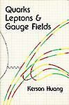 Quarks, Lepton and Gauge Fields, K. S. Huang, 9971950030
