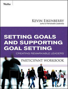 Setting Goals and Supporting Goal Setting Participant Workbook, Kevin Eikenberry