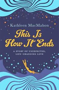 Kathleen-MacMahon-This-Is-How-It-Ends-Book