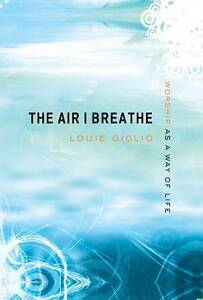 Very Good, The Air I Breathe: Worship as a Way of Life, Louie Giglio, Book