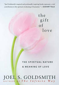 The Gift of Love: The Spiritual Nature & Meaning of Love by Goldsmith, Joel S.