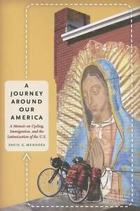 A Journey Around Our America: A Memoir on Cycling, Immigration, and the Latinoiz