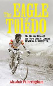 first uk editionrThe Eagle of Toledo: The Life and Times of Federico Bahamontes