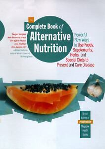 The Complete Book of Alternative Nutrition : Powerful New Ways to Use Foods,...