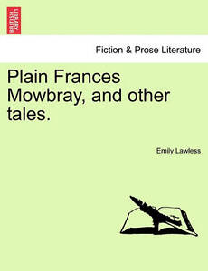 Plain Frances Mowbray, and Other Tales. -Paperback