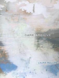Dark Archive, Laura Mullen
