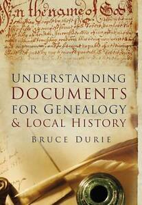 Understanding Documents for Genealogy & Local History by Bruce Durie...