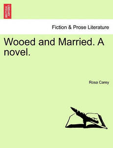 NEW Wooed and Married. A novel. by Rosa Carey