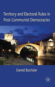Territory and Electoral Rules in Post-Communist Democracies, Bochsler, Daniel, N