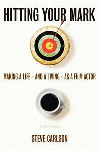 HITTING YOUR MARK: Making A Life - And A Living - As A Film Actor  - THIRD EDITI