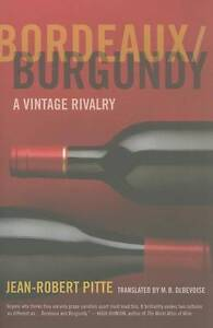 Bordeaux, Burgundy – A Vintage Rivalry, Jean–robert Pitte