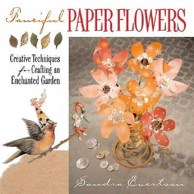 Fanciful Paper Flowers: Creative Techniques for Crafting an Enchanted Garden, Sa