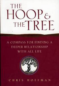 The Hoop and the Tree: A Compass for Finding a Deeper Relationship with All Life