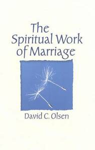 NEW The Spiritual Work of Marriage by David C. Olsen