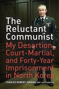 The Reluctant Communist: My Desertion, Court-Martial, and Forty-Year...