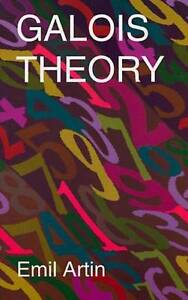 Galois Theory: Lectures Delivered at the University of Notre Dame by Emil Artin