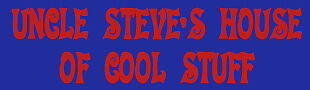 UNCLE STEVE'S HOUSE OF COOL STUFF