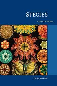 Species: A History of the Idea by John S. Wilkins (Paperback, 2009)
