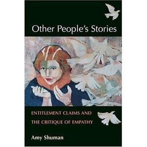 Other People's Stories: Entitlement Claims and the Critique of Empathy by Amy...