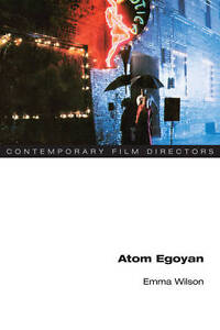 Atom Egoyan (Contemporary Film Directors), Wilson, Emma, Very Good, Paperback