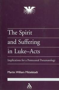 The Spirit and Suffering in Luke-Acts (Journal of Pentecostal Theology Supplemen
