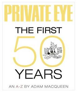 Private-Eye-the-First-50-Years-An-A-Z-by-Adam-Macqueen-Hardback-2011