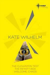 Kate Wilhelm SF Gateway Omnibus: The Clewiston Test, The Infinity Box, Welcome,