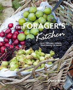 The Forager's Kitchen: Over 100 Easy Recipes, from Savoury to Sweet by Fiona...