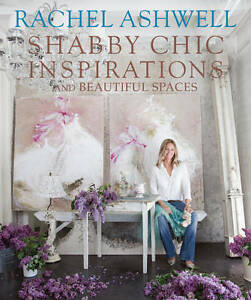 Shabby Chic Inspirations and Beautiful Spaces by Rachel Ashwell - Abingdon, United Kingdom - Shabby Chic Inspirations and Beautiful Spaces by Rachel Ashwell - Abingdon, United Kingdom