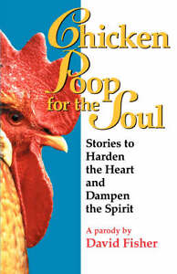 Chicken Poop for the Soul: Stories to Harden the Heart and Dampen the-ExLibrary