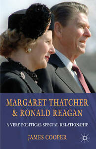 Margaret Thatcher and Ronald Reagan: A Very Political Special Relationship, New