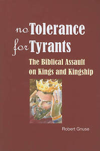 NEW No Tolerance for Tyrants: The Biblical Assault on Kings and Kingship