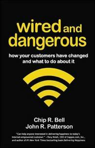 Wired and Dangerous: How Your Customers Have Changed and What to Do About it...