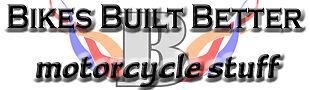 Bikes Built Better Motorcycle Stuff