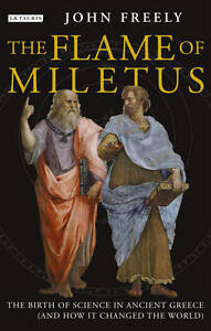 Flame of Miletus: The Birth of Science in Ancient Greece (and How it-ExLibrary