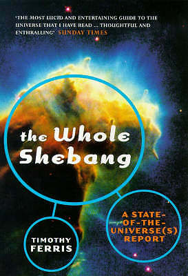 The Whole Shebang: A State of the Universe(s) Report - Ferris, Timothy - 0753804