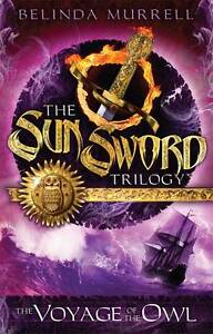 Belinda Murrell  THE VOYAGE OF THE OWL  (The Sun Sword Trilogy) New