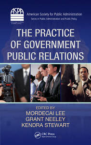 The Practice of Government Public Relations (ASPA Series in Public Administratio
