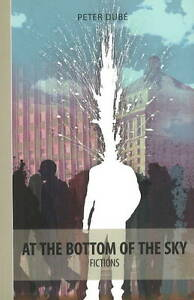 At-the-Bottom-of-the-Sky-Fictions-by-Peter-Dube-Paperback-2007